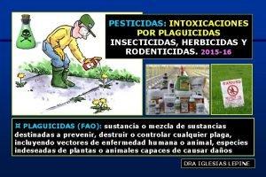 PESTICIDAS INTOXICACIONES POR PLAGUICIDAS INSECTICIDAS HERBICIDAS Y RODENTICIDAS