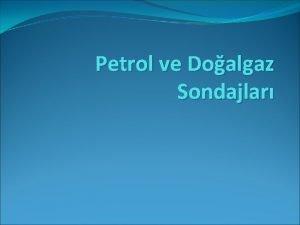 Petrol ve Doalgaz Sondajlar Saha almalar Sismik almalar
