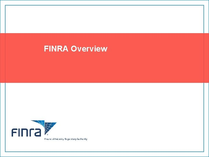 FINRA Overview Confidential Copyright 2017 FINRA 1 Who