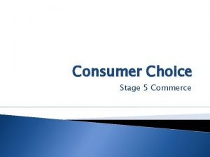 Consumer Choice Stage 5 Commerce Consumer Choice Consumer