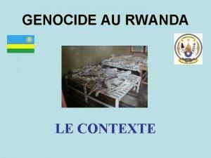 GENOCIDE AU RWANDA LE CONTEXTE Le Rwanda est