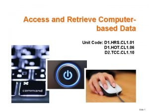 Access and Retrieve Computerbased Data Unit Code D