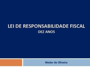 LEI DE RESPONSABILIDADE FISCAL DEZ ANOS Weder de