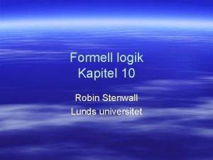 Formell logik Kapitel 10 Robin Stenwall Lunds universitet