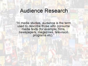 Audience Research In media studies audience is the