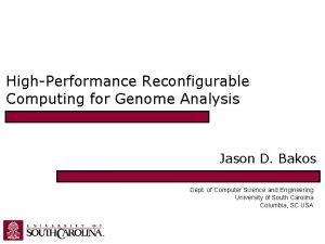 HighPerformance Reconfigurable Computing for Genome Analysis Jason D