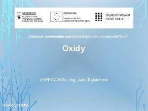Odborn vzdelvanie znevhodnench skupn obyvatestva Oxidy VYPRACOVAL Ing