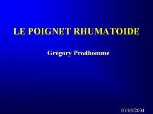 LE POIGNET RHUMATOIDE Grgory Prodhomme 01032004 RECOMMANDATIONS Cette