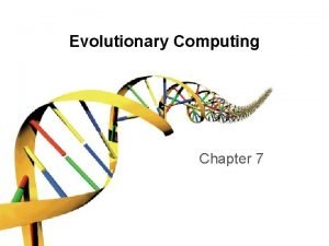 Evolutionary Computing Chapter 7 Chapter 7 Parameters and