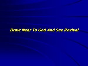 Draw Near To God And See Revival Draw