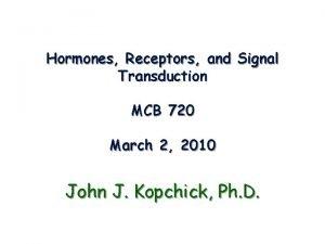 Hormones Receptors and Signal Transduction MCB 720 March