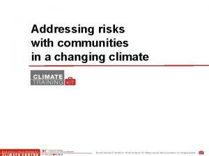 Addressing risks with communities in a changing climate
