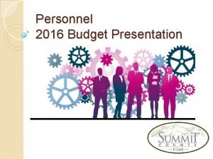Personnel 2016 Budget Presentation Personnel What We Do