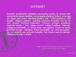 INTERNET Internet predstavlja globalnu raunarsku mreu tj mreu