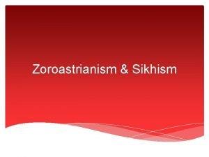 Zoroastrianism Sikhism Zoroastrianism Beginnings Zoroastrianism was founded by