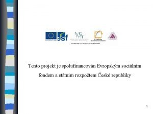 Tento projekt je spolufinancovn Evropskm socilnm fondem a