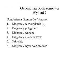 Geometria obliczeniowa Wykad 7 Uoglnienia diagramw Voronoi 1