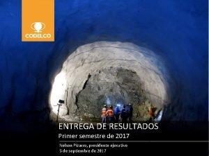 ENTREGA DE RESULTADOS Primer semestre de 2017 Entrega