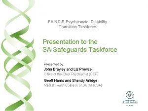 SA NDIS Psychosocial Disability Transition Taskforce Presentation to