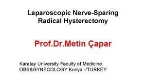 Laparoscopic NerveSparing Radical Hysterectomy Prof Dr Metin apar