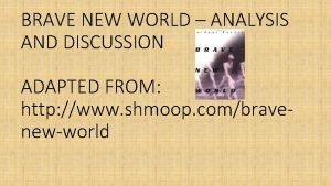 BRAVE NEW WORLD ANALYSIS AND DISCUSSION ADAPTED FROM
