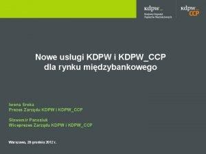 Nowe usugi KDPWCCP dla rynku midzybankowego Iwona Sroka