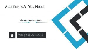 Attention Is All You Need Group presentation Wang