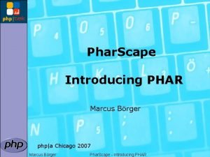 Phar Scape Introducing PHAR Marcus Brger phpa Chicago