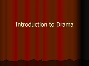 Introduction to Drama What is Drama l Drama
