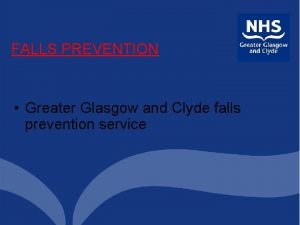FALLS PREVENTION Greater Glasgow and Clyde falls prevention