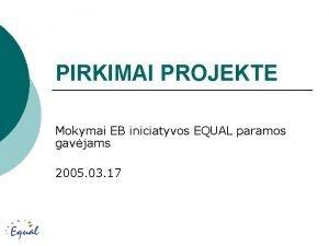 PIRKIMAI PROJEKTE Mokymai EB iniciatyvos EQUAL paramos gavjams
