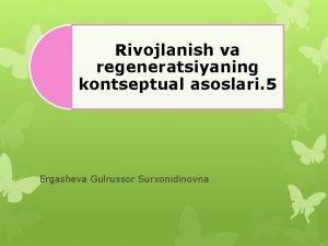 Rivojlanish va regeneratsiyaning kontseptual asoslari 5 Ergasheva Gulruxsor