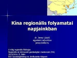 Kna regionlis folyamatai napjainkban dr Jeney Lszl egyetemi