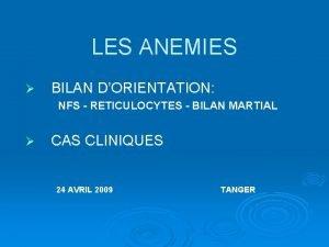 LES ANEMIES BILAN DORIENTATION NFS RETICULOCYTES BILAN MARTIAL