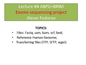 Lecture 4 ABPGBRIM Exome sequencing project Alexei Fedorov