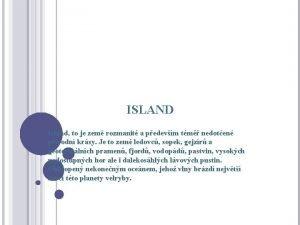 ISLAND Island to je zem rozmanit a pedevm