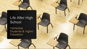 Life After High School Homeless Students Higher Education