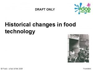 DRAFT ONLY Historical changes in food technology Food