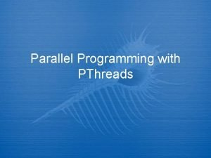 Parallel Programming with PThreads Threads Sometimes called a