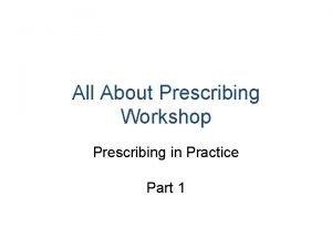 All About Prescribing Workshop Prescribing in Practice Part