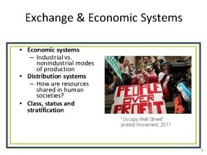Exchange Economic Systems Economic systems Industrial vs nonindustrial