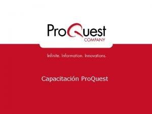 Capacitacin Pro Quest Pro Quest o Es la