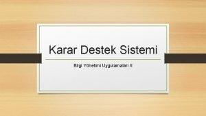 Karar Destek Sistemi Bilgi Ynetimi Uygulamalar II Karar
