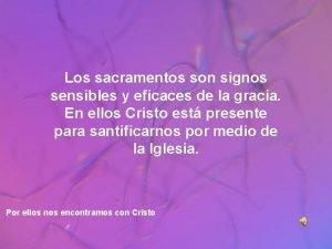 Los sacramentos son signos sensibles y eficaces de