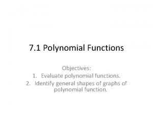 7 1 Polynomial Functions Objectives 1 Evaluate polynomial