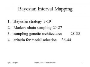 Bayesian Interval Mapping 1 Bayesian strategy 3 19