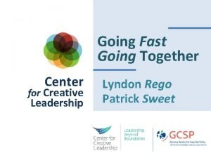 Going Fast Going Together Center for Creative Leadership