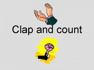 Clap and count Steps to go through Say