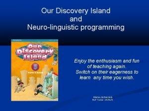 Our Discovery Island Neurolinguistic programming Enjoy the enthusiasm