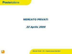 MERCATO PRIVATI 22 Aprile 2009 Mercato Privati RU
